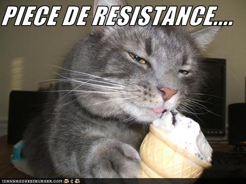 PIECE DE RESISTANCE.... - Cheezburger - Funny Memes | Funny Pictures