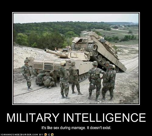 MILITARY INTELLIGENCE - Cheezburger - Funny Memes