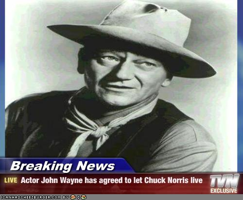 Breaking News Actor John Wayne Has Agreed To Let Chuck Norris Live