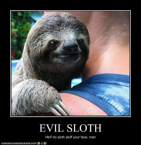 EVIL SLOTH - Cheezburger - Funny Memes | Funny Pictures