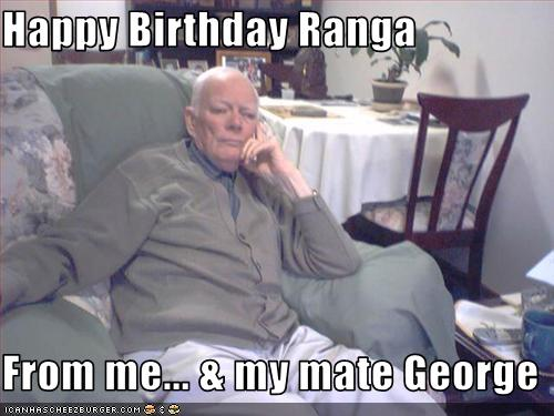 Happy Birthday Ranga From Me Amp My Mate George