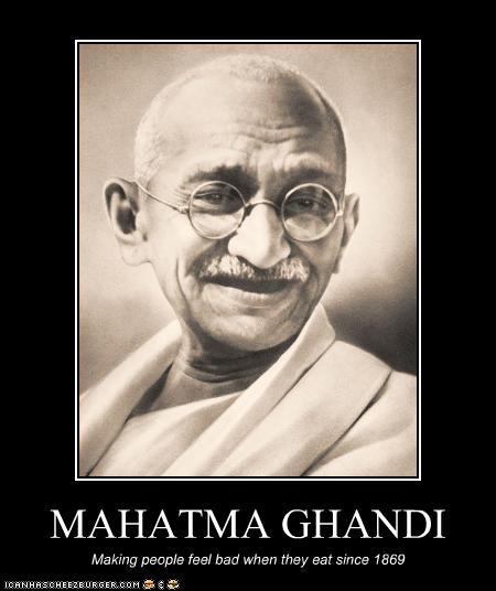 MAHATMA GHANDI - Cheezburger - Funny Memes