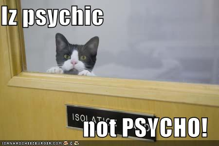 Iz psychic not PSYCHO! - Cheezburger - Funny Memes | Funny ...