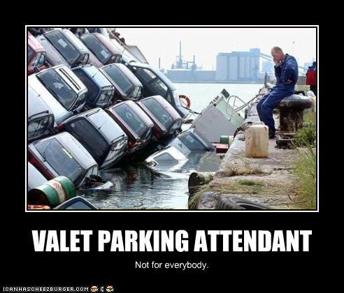 VALET PARKING ATTENDANT - Cheezburger - Funny Memes ...