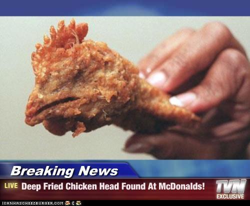 Demotivational Fried Chicken: Deep Fried Chicken Head Found At McDonalds
