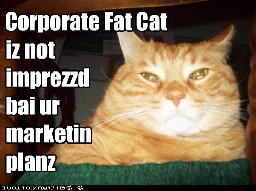 Corporate Fat Cat - Cheezburger - Funny Memes