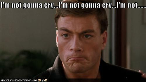 I'm not gonna cry...I'm not gonna cry...I'm not ...
