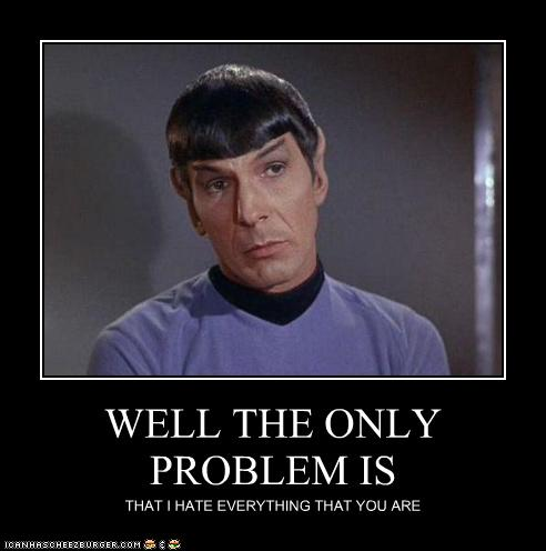 Tell Me More Flattering Things, Mr. Spock!