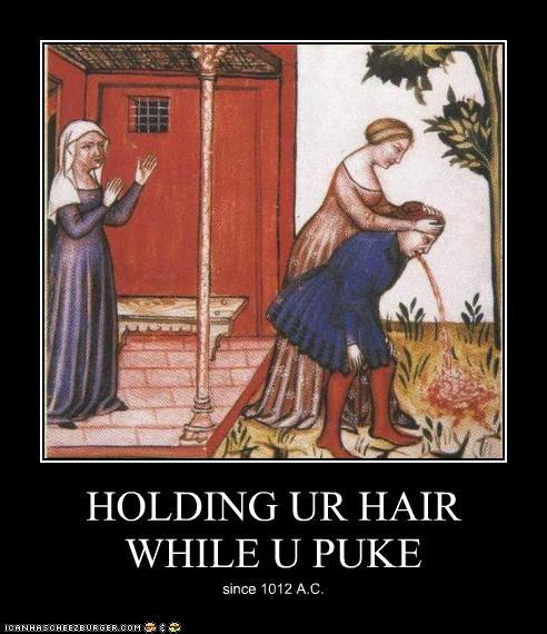 HOLDING UR HAIR WHILE U PUKE