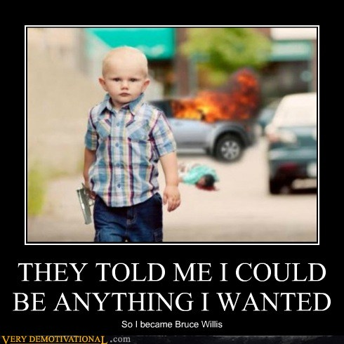 THEY TOLD ME I COULD BE ANYTHING I WANTED – Very Demotivational