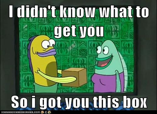 I Didn T Know What To Get You So I Got You This Box