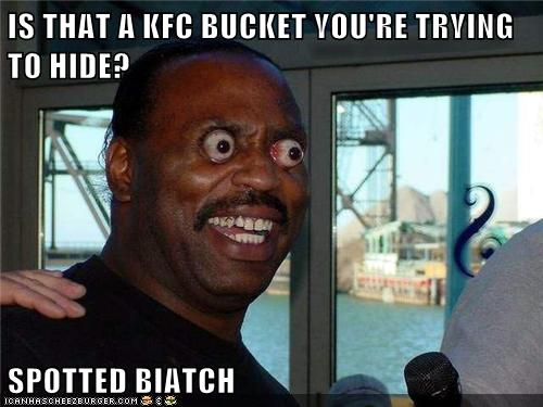 Kfc Bucket Funny: IS THAT A KFC BUCKET YOU'RE TRYING TO HIDE? SPOTTED BIATCH