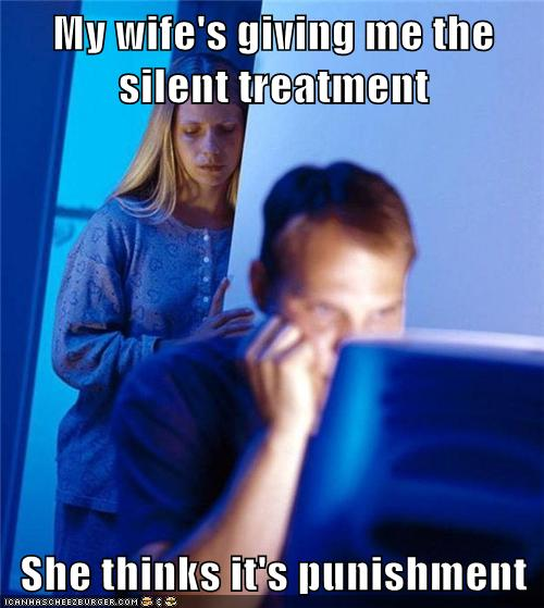 my wife is giving me the silent treatment