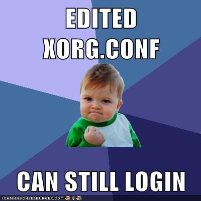 EDITED XORG CONF CAN STILL LOGIN - Cheezburger - Funny Memes