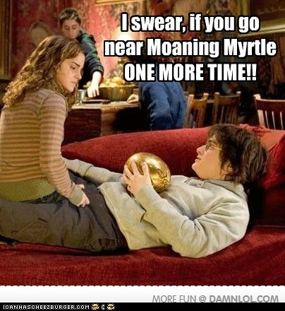 I swear, if you go near Moaning Myrtle ONE MORE TIME ...