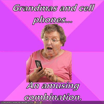 Grandmas and cell phones... An amusing combination. - Memebase ...