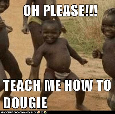 Oh Please Teach Me How To Dougie Memebase Funny Memes