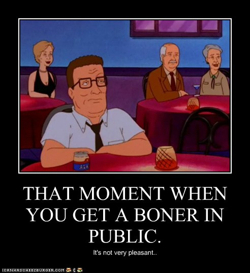 THAT MOMENT WHEN YOU GET A BONER IN PUBLIC.