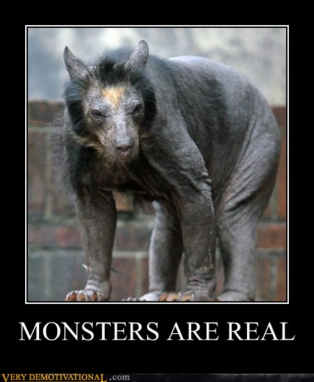 Monsters Are Real Very Demotivational Demotivational Posters Very Demotivational Funny Pictures Funny Posters Funny Meme