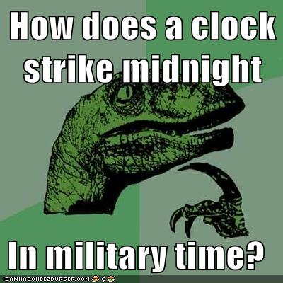 how does a clock strike midnight in military time memebase funny memes. Black Bedroom Furniture Sets. Home Design Ideas
