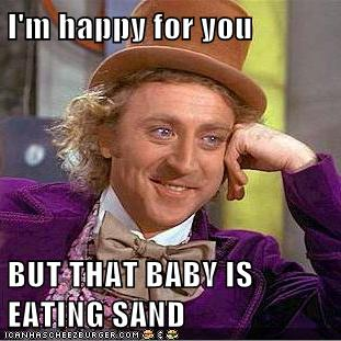 Im Happy For You But That Baby Is Eating Sand Memebase Funny Memes