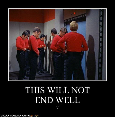 THIS WILL NOT END WELL - Set Phasers to LOL - sci fi fantasy