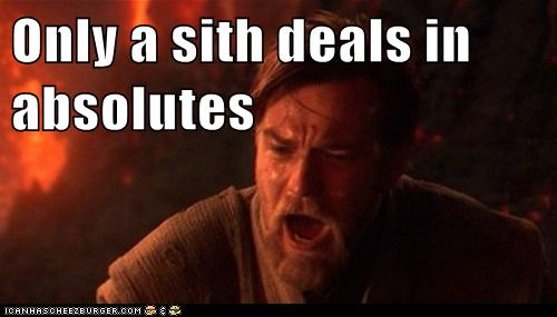 Only a sith deals in absolutes - Set Phasers to LOL - sci fi fantasy