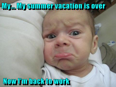 My... My summer vacation is over Now I'm back to work ...