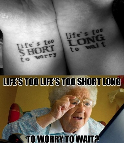life is too short long - ugliest tattoos