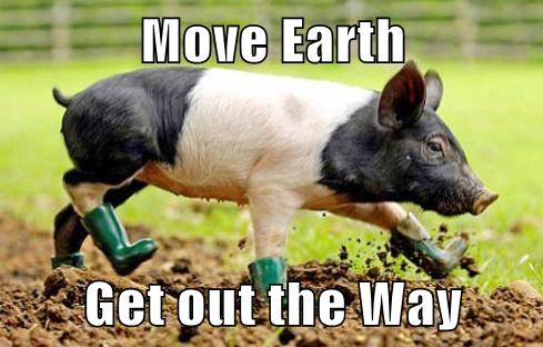 Get Out the Way, Earth, Get Out the Way!