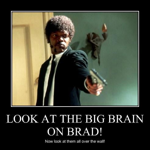 Look at the big brain on brad
