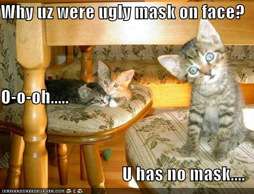 Why Uz Were Ugly Mask On Face O O Oh U Has No Mask