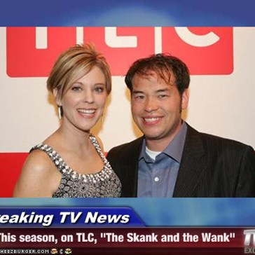 "Breaking TV News - This season, on TLC, ""The Skank and the Wank"""