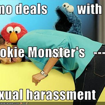 Elmo deals           with  Cookie Monster's   ---> sexual harassment