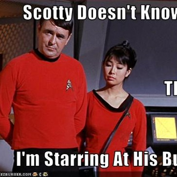 Scotty Doesn't Know... That I'm Starring At His Butt