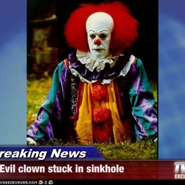 Breaking News - Evil clown stuck in sinkhole
