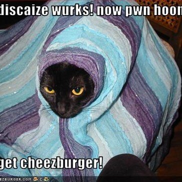 mai discaize wurks! now pwn hoomans  and get cheezburger!
