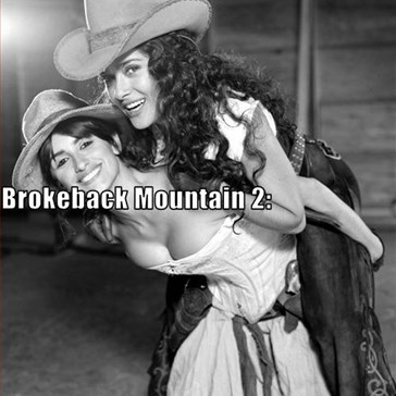 Penelope Cruz & Salma Hayek In Brokeback Mountain 2:  Back In The Saddle.