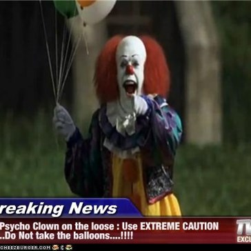 Breaking News - Psycho Clown on the loose : Use EXTREME CAUTION ..Do Not take the balloons....!!!!