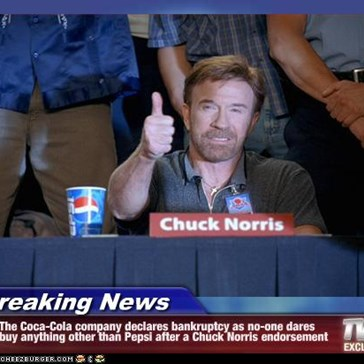 Breaking News - The Coca-Cola company declares bankruptcy as no-one dares buy anything other than Pepsi after a Chuck Norris endorsement