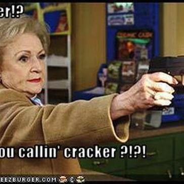 Cracker!?    Who you callin' cracker ?!?!