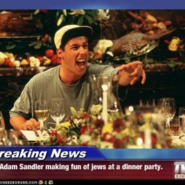 Breaking News - Adam Sandler making fun of jews at a dinner party.