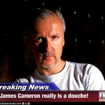 Breaking News - James Cameron really is a douche!