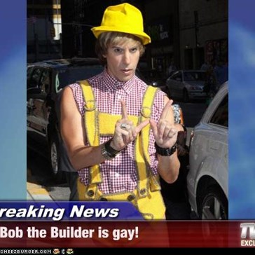 Breaking News - Bob the Builder is gay!