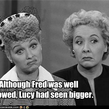 Although Fred was well endowed, Lucy had seen bigger.