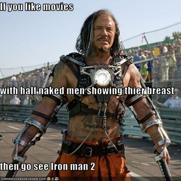 If you like movies with half naked men showing thier breast then go see Iron man 2
