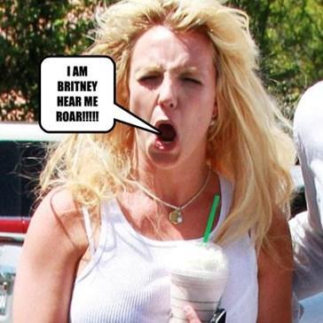 I AM BRITNEY HEAR ME ROAR!!!!!