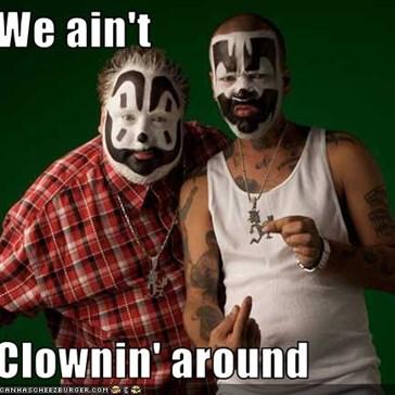 We ain't  Clownin' around
