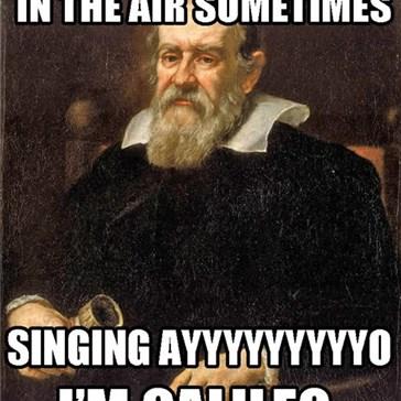 AYYYYO I'M GALILEO!