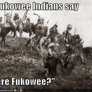 "The Fukowee Indians say  ""Where Fukowee?"""
